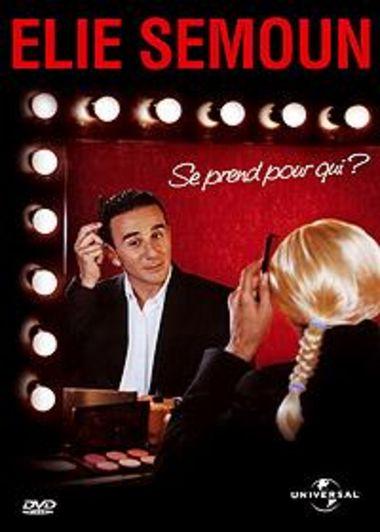 Elie Semoun - Elie Semoun se prend pour qui ? affiche